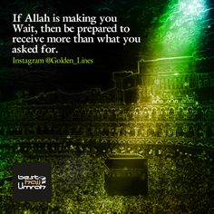 If Allah is making you wait, then be prepared to receive more than what you asked for. #hajj #umrah #ramdan