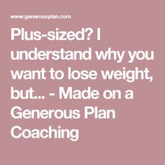 Plus-sized? I understand why you want to lose weight, but... - Made on a Generous Plan Coaching