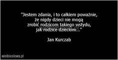 Jestem zdania, i to całkiem poważnie... #Kurczab-Jan,  #Dziecko, #Relacje-międzyludzkie, #Rodzice, #Rodzina