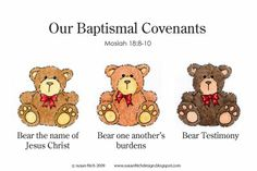 """Our Baptismal Covenants  """"Bear the name of Jesus Christ""""  """"Bear one another's burdens""""  """"Bear Testimony"""""""
