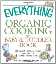 The Everything Organic Cooking for Baby and Toddler Book: 300 naturally delicious recipes to get your child off to a healt...  http://adclk.net/HbogCA