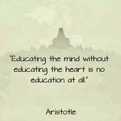 Aristotle Emotional intelligence is always hard-won, but we can try to help others to reduce their battle scars.