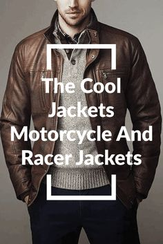 Let us discuss the coolest jackets in existence – the motorcycle jackets and racer jackets. Styling is simple and look is sexy!