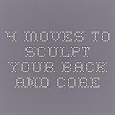 4 Moves to Sculpt Your Back and Core