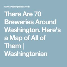 There Are 70 Breweries Around Washington. Here's a Map of All of Them | Washingtonian