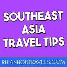 Southeast Asia Travel Tips | Rhiannon Travels | rhiannontravels.com