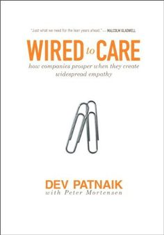 Wired to Care: How Companies Prosper When They Create Widespread Empathy by Dev Patnaik. $15.85