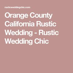 Orange County California Rustic Wedding - Rustic Wedding Chic