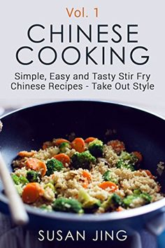 Download free Chinese Cooking:  Simple Easy and Tasty Stir Fry Chinese Recipes -Take Out Style - Vol 1 (Includes Vegan and Vegetarian Dishes Asian Cookbook Cooking ... Recipes. Asian Ingredients Asian Cuisine) pdf
