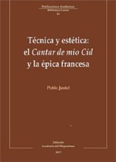 Técnica y estética : el Cantar de mío Cid y la épica francesa / Pablo Justel Publicación Vigo, Pontevedra (España) : Editorial Academia del Hispanismo, 2017