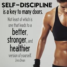 """""""Self-discipline is a key to many doors. Not least of which is one that leads to a better, stronger, and healthier version of yourself."""" — Zero Dean"""