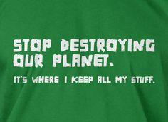 Stop Destroying Our Planet Earth Green Eco Cool  funny tshirt  Geek Nerd Cool Art Screen PrinteT-Shirt Mens Ladies Womens on Etsy, $14.99