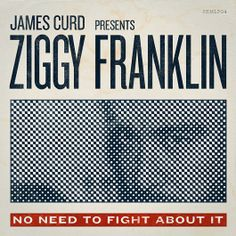 Ziggy Franklin - No Need To Fight About It : H/34 : Creative Work