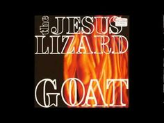 now this just brought back a ton of memories.....how the hell has it been so long & wheres my vinyl?!?   The Jesus Lizard - Goat (1991)