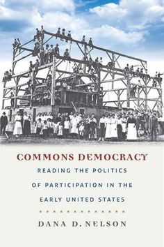 Commons Democracy: Reading the Politics of Participation in the Early United States by Dana D. Nelson http://www.amazon.com/dp/082326839X/ref=cm_sw_r_pi_dp_PczGwb191S2R6