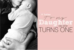A Letter to My Daughter as She Turns One - Because even though she won't remember the hours we spent together, there are still many things I hope she'll never forget.