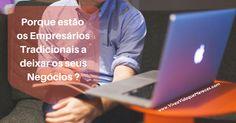 Porque será que os empresários tradicionais estão a trocar os negócios tradicionais pelos negócios na internet?  Porque será?  http://viveavidaquemereces.com/e/blog-empresarios-deixam-negocios