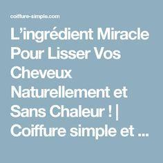 L'ingrédient Miracle Pour Lisser Vos Cheveux Naturellement et Sans Chaleur ! | Coiffure simple et facile
