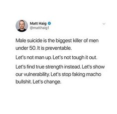 Exactly. The patriarchy and society is partially to blame for all the make suicide deaths. We make it shameful to show your feelings if you are a man. We fix that, we can help fix this issue.