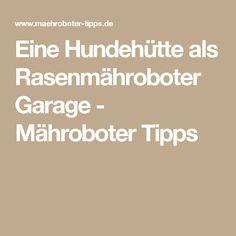 Eine Hundehütte als Rasenmähroboter Garage - Mähroboter Tipps