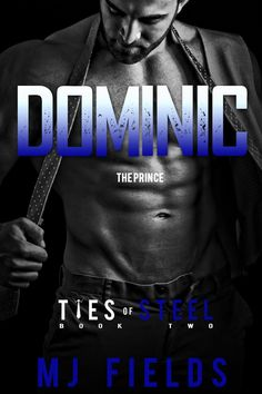 Dominic: The Prince by M.J. Fields | Ties of Steel #2 | Release Date January 18th, 2015 |  Erotic Romance, New Adult Romance