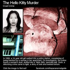 THEPARANORMALGUIDE: The Hello Kitty Murder - Abduction, torture, murder, haunting and a Hello Kitty doll stuffed with a skull… Click HERE for the full article over at THE PARANORMAL GUIDE! HTTP://THEPARANORMALGUIDE.TUMBLR.COM/ to see my posts in your feed!)