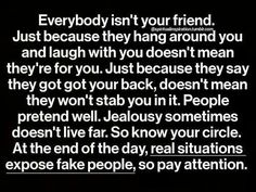Jealousy Quotes : QUOTATION - Image : As the quote says - Description Everybody isn't your friend. Just because they hang around you and laugh with Now Quotes, Life Quotes Love, Great Quotes, Words Quotes, Wise Words, Quotes To Live By, Funny Quotes, Inspirational Quotes, Motivational