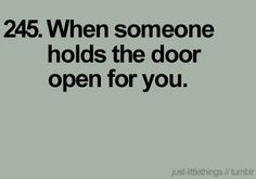 It doesn't happen often from strangers (someone holding the door open) but when it does I like and appreciate that - and I say thank you! ♥