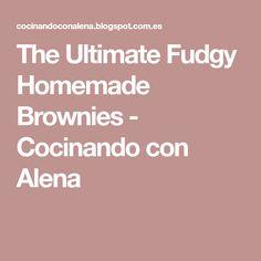 The Ultimate Fudgy Homemade Brownies - Cocinando con Alena