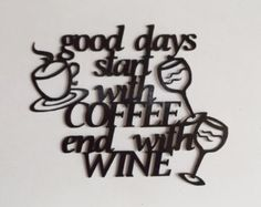 Good Days Start with Coffee end with Wine by LeatonMetalDesigns. Explore more products on http://LeatonMetalDesigns.etsy.com