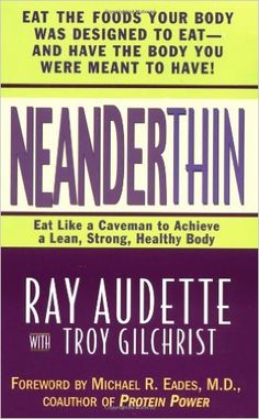 NeanderThin: Eat Like a Caveman to Achieve a Lean, Strong, Healthy Body  https://www.amazon.com/dp/0312975910?m=A1WRMR2UE5PIS8&ref_=v_sp_detail_page