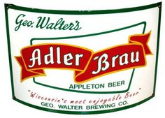 """Curved sign advertising Geo. Walter's Adler Brau Appleton Beer which was """"Wisconsin's most enjoyable Beer"""" from the Geo. Walter Brewing Co. Four mounting holes, one in each corner."""