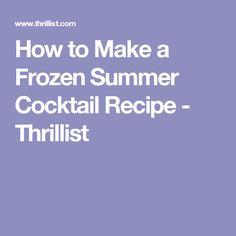 How to Make a Frozen Summer Cocktail Recipe - Thrillist