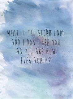 What if the storm ends.....