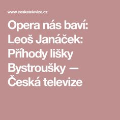 Opera nás baví: Leoš Janáček: Příhody lišky Bystroušky — Česká televize