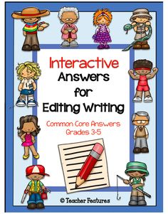 Interactive Answers for Editing Writing: Common Core Answers Grades 2-5 **The writing and editing process got you down? New! A creative way to help your students meet Common Core writing Standards using visual characters. The 10 characters represent elements of story writing to make them a little more memorable and accessible to your students. It is easy to work these characters into your classroom writing workshop!