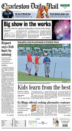 On Wednesday's front, the Fourth of July fireworks display in Charleston will be bigger than ever. The city won a contest for an expanded Independence Day fireworks display. Also, golf professionals shared tips with youngsters. The Greenbrier Classic's Youth Day gives children the opportunity to ask professional golfers questions, learn techniques on the course and get players' autographs. Read more at http://www.charlestondailymail.com/article/20140701/DM01/140709909/1276