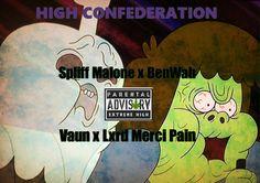 High Confederation (Posi Track) Spliff Malone x BenWah x Vaun x Lxrd Merci Pain