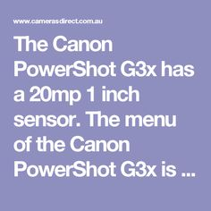 The Canon PowerShot G3x has a 20mp 1 inch sensor. The menu of the Canon PowerShot G3x is very user friendly. The Canon PowerShot G3x is the fussy photographers camera. The LCD screen is superb and fully articulate.