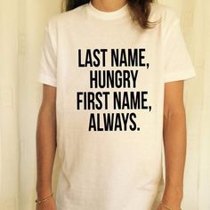LAST NAME HUNGRY FIRST NAME ALWAYS Graphic Loose Cotton Tee shirts - Lupsona