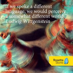 """""""If we spoke a different language, we would perceive a somewhat different world.""""  -Ludwig Wittgenstein #language #quote"""