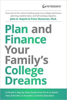 Read Plan and Finance Your Family s College Dreams: A Parent s Step-By-Step Guide from Pre-K to Senior Year Full Pages by John Hupalo College List, College Planning, Online College, College Fun, Education College, Dream Book, College Admission, Good Grades, Student Loans