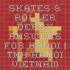 Skates & Roller Derby - Answers for Hanoi | TNH Hanoi Vietnam