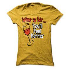 I Love Wine a Bit...Youll Feel Better Shirts & Tees