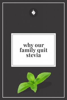 Why Our Family Quit Stevia | simplerootswellness.com