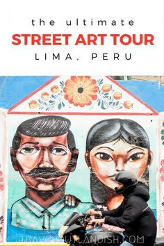 Gritty is Pretty: Street Art in Lima + Tailored Tours Peru - Travel Outlandish