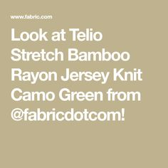 342488b4f8db Look at Telio Stretch Bamboo Rayon Jersey Knit Camo Green from   fabricdotcom! Bamboo Rayon