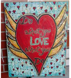 Do What You Love 16x20  Paint, Pen, Markers  #yearofcelebrations