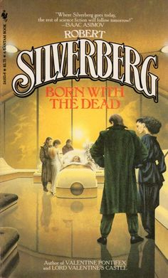 Publication: Born with the Dead Authors: Robert Silverberg Year: 1984-04-00 ISBN: 0-553-24103-6 [978-0-553-24103-7] Publisher: Bantam Books Cover: Jim Burns