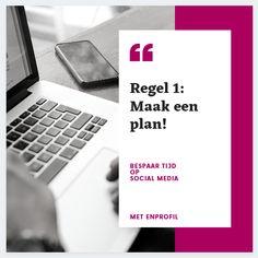 Bespaar tijd op social media! De Enprofil Regels staan op de site. Regel 1 geef ik hier > Maak een plan! Meer vind je op mijn blog op www.saskiavliek.nl Site, Blog, Blogging